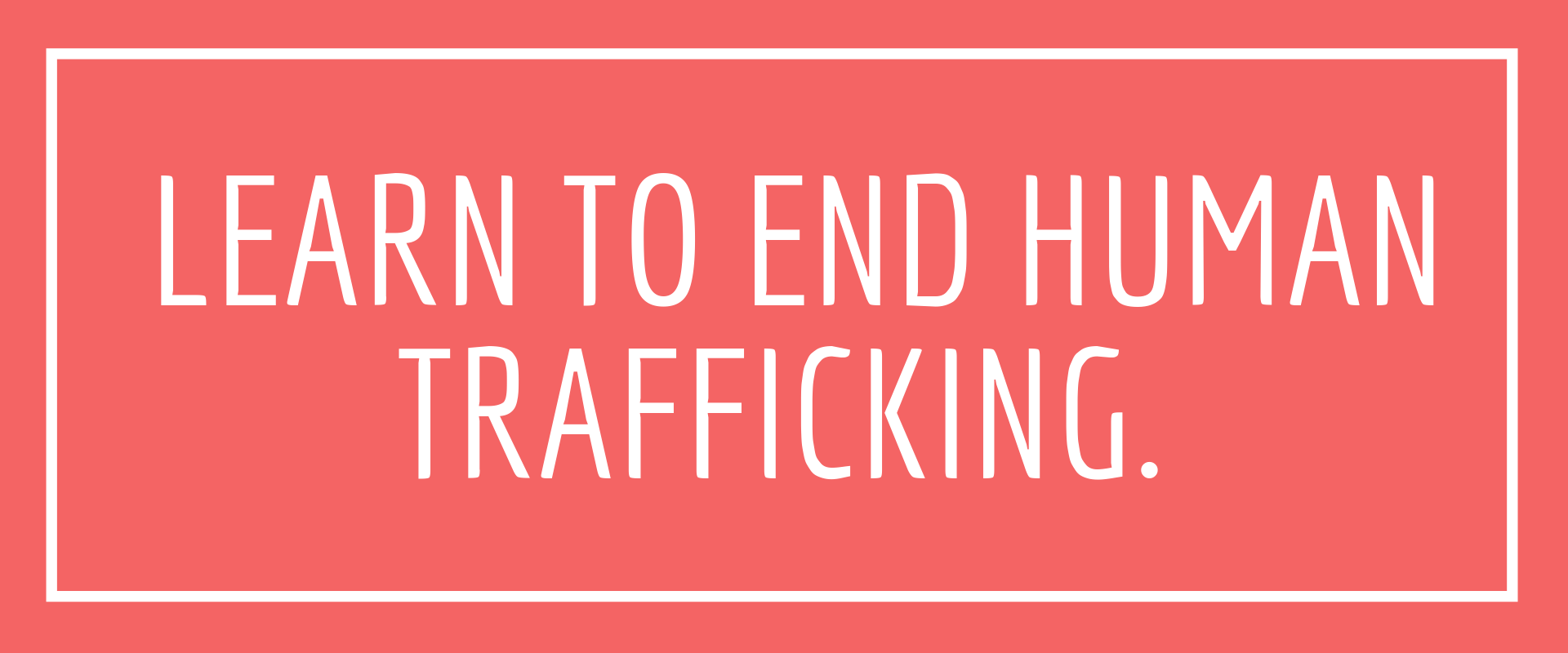 Learn to end human trafficking.